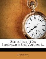 Zeitschrift Für Bergrecht: Zfb, Volume 4...