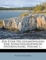 Zur Ethik Des Gesamtwillens: Eine Sozialphilosophische Untersuchung, Volume 1...