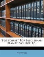 Zeitschrift Für Medizinal-beamte, Volume 12...