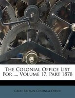 The Colonial Office List For ..., Volume 17, Part 1878