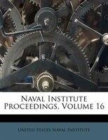 Naval Institute Proceedings, Volume 16