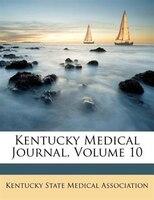 Kentucky Medical Journal, Volume 10
