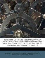 Berichte Uber Die Verhandlungen Der Konigl.-sachsischen Gesellschaft Der Wissenschaften, Philologisch-historische Klasse, Volume 7