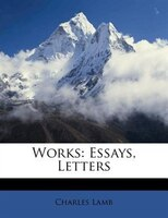 Works: Essays, Letters