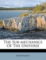 The Sub-mechanics Of The Universe