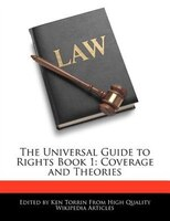 The Universal Guide To Rights Book 1: Coverage And Theories