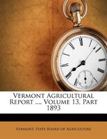 Vermont Agricultural Report ..., Volume 13, Part 1893