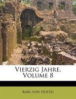 Vierzig Jahre, Volume 8