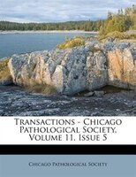 Transactions - Chicago Pathological Society, Volume 11, Issue 5