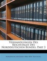 Verhandlungen Des Reichstages Des Norddeutschen Bundes, Part 3