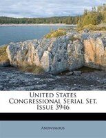 United States Congressional Serial Set, Issue 3946