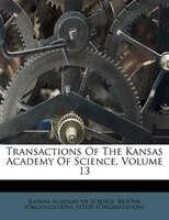 Transactions Of The Kansas Academy Of Science, Volume 13
