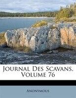 Journal Des Scavans, Volume 76