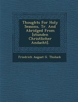 Thoughts For Holy Seasons, Tr. And Abridged From [stunden Christlicher Andacht].