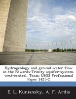 Hydrogeology And Ground-water Flow In The Edwards-trinity Aquifer-system, West-central, Texas: Usgs Professional Paper 1421-c