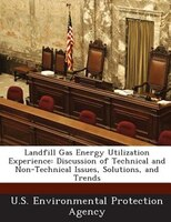 Landfill Gas Energy Utilization Experience: Discussion Of Technical And Non-technical Issues, Solutions, And Trends
