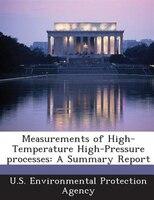 Measurements Of High-temperature High-pressure Processes: A Summary Report