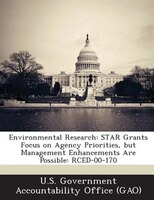 Environmental Research: Star Grants Focus On Agency Priorities, But Management Enhancements Are Possible: Rced-00-170