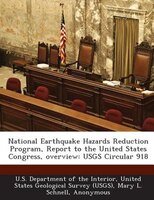 National Earthquake Hazards Reduction Program, Report To The United States Congress, Overview: Usgs Circular 918