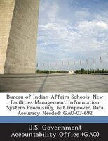 Bureau Of Indian Affairs Schools: New Facilities Management Information System Promising, But Improved Data Accuracy Needed: Gao-0