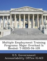 Multiple Employment Training Programs: Major Overhaul Is Needed: T-hehs-94-109