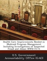 Health Care: Improvements Needed In Medicaid Program Management Including Investigations Of Suspected Fraud And
