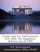 Justice And Law Enforcement: H.r. 3263, The Regulation Reform Act Of 1979