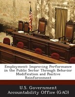 Employment: Improving Performance In The Public Sector Through Behavior Modification And Positive Reinforcement