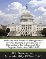 Auditing And Financial Management: Revenue Sharing Fund Impact On Midwestern Townships And New England Counties: Ggd-76-59