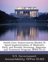 Health Care: Improvements Needed To Speed Implementation Of Medicaid's Early And Periodic Screening, Diagnosis,