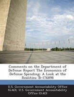 Comments On The Department Of Defense Report The Economics Of Defense Spending: A Look At The Realities: B-176898