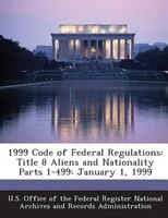 1999 Code Of Federal Regulations: Title 8 Aliens And Nationality Parts 1-499: January 1, 1999