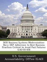 Dod Business Systems Modernization: Navy Erp Adherence To Best Business Practices Critical To Avoid Past Failures: Gao-05-858