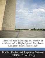 Tests Of The Landing On Water Of A Model Of A High-speed Airplane: Langley Tank Model 229