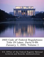 2005 Code Of Federal Regulations: Title 29 Labor, Parts 0-99: January 1, 2005, Volume 1