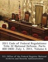 2011 Code Of Federal Regulations: Title 32 National Defense, Parts 800-2800: July 1, 2011, Volume 6