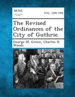 The Revised Ordinances Of The City Of Guthrie.