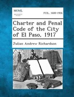Charter And Penal Code Of The City Of El Paso, 1917