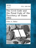 The Civil Code And The Penal Code Of The Territory Of Guam 1953