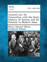 Ancient Law Its Connection with the Early History of Society and Its Relation to Modern Ideas