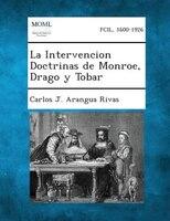 La Intervencion Doctrinas De Monroe, Drago Y Tobar
