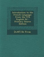 Introduction to the French Language: From the 5Th English Ed - Primary Source Edition