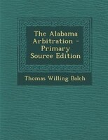 The Alabama Arbitration - Primary Source Edition