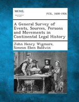 A General Survey of Events, Sources, Persons and Movements in Continental Legal History