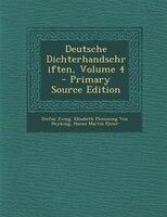 Deutsche Dichterhandschriften, Volume 4 - Primary Source Edition