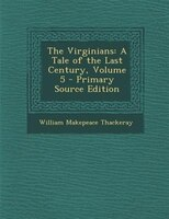The Virginians: A Tale of the Last Century, Volume 5 - Primary Source Edition