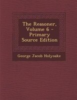 The Reasoner, Volume 6 - Primary Source Edition