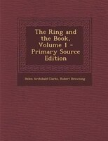 The Ring and the Book, Volume 1 - Primary Source Edition