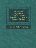History of Edgecombe County, North Carolina - Primary Source Edition