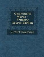 Gesammelte Werke - Primary Source Edition